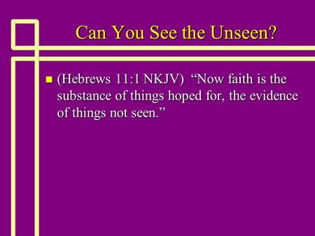 "Can You See the Unseen? n (Hebrews 11:1 NKJV) ""Now faith is the substance of things hoped for, the evidence of things not seen."""