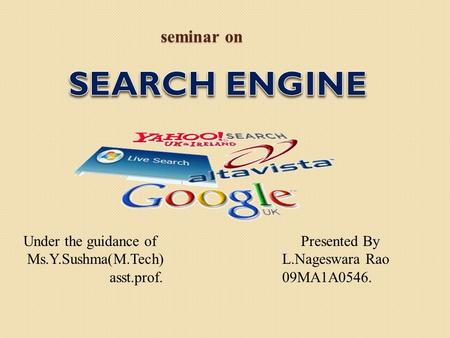 Seminar on seminar on Presented By L.Nageswara Rao 09MA1A0546. Under the guidance of Ms.Y.Sushma(M.Tech) asst.prof.