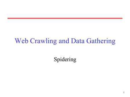 1 Web Crawling and Data Gathering Spidering. 2 Some Typical Tasks Get information from other parts of an organization –It may be easier to get information.