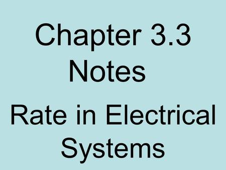 Chapter 3.3 Notes Rate in Electrical Systems. Speed is the rate of change of position. Acceleration is the rate of change of velocity. Volume Flow Rate.