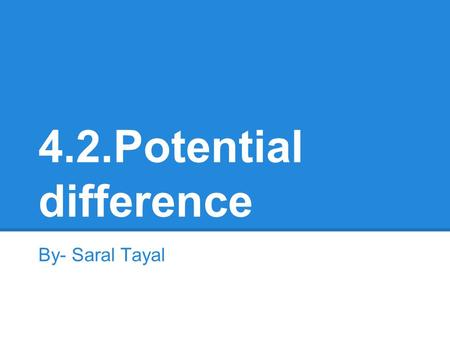 4.2.Potential difference By- Saral Tayal. Potential Difference Definition Potential Difference: (Voltage) the difference in electric potential energy.