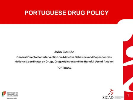 João Goulão General-Director for Intervention on Addictive Behaviors and Dependencies National Coordinator on Drugs, Drug Addiction and the Harmful Use.