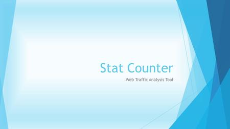 Stat Counter Web Traffic Analysis Tool. What is it ?!  How do you think you can improve your website?  Do you want to know which part of your site has.