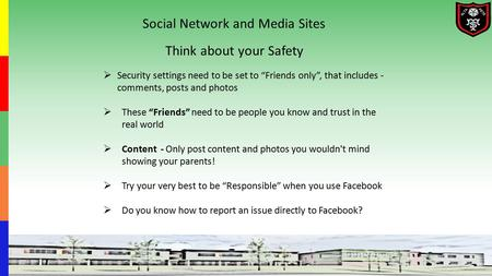 "Social Network and Media Sites Think about your Safety  Security settings need to be set to ""Friends only"", that includes - comments, posts and photos."