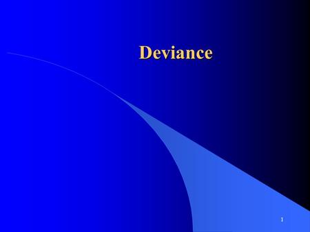 1 Deviance. 2 Explanations of deviance l Biological l Psychological l Sociological.