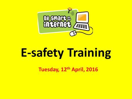 E-safety Training Tuesday, 12 th April, 2016. Aims of the session: Examine 'The Digital Landscape' – current statistics To underline the message of.