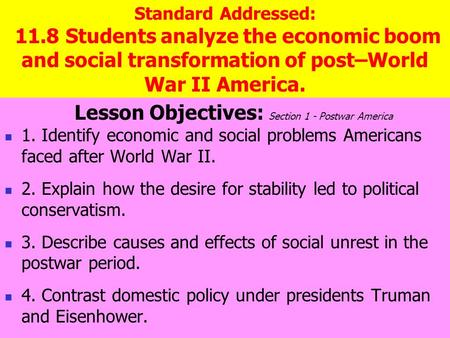 Standard Addressed: 11.8 Students analyze the economic boom and social transformation of post–World War II America. Lesson Objectives: Section 1 - Postwar.