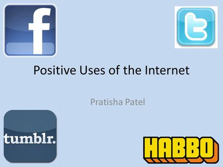 Positive Uses of the Internet Pratisha Patel. Introduction What is social networking? Social networking is any webpage that allows you to interact with.