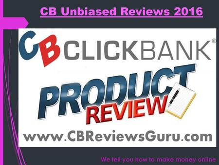 CB Unbiased Reviews 2016 We tell you how to make money online.
