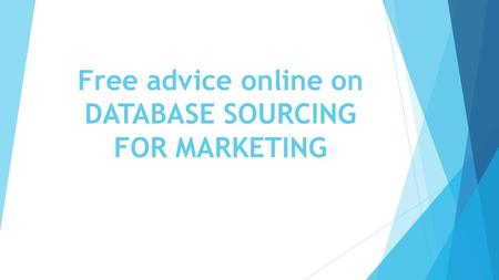 Free advice online on DATABASE SOURCING FOR MARKETING.