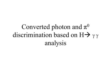 Converted photon and π 0 discrimination based on H    analysis.