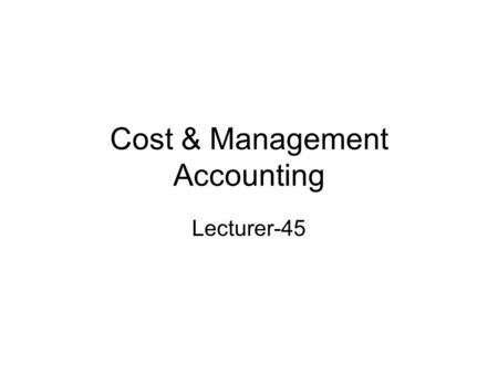 Cost & Management Accounting Lecturer-45. RA & RB Company owns a department store. It sells three major lines of their products in three departments.