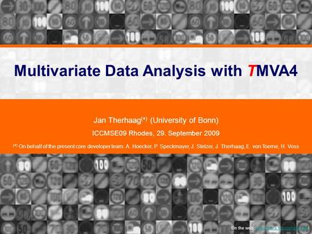 Multivariate Data Analysis with TMVA4 Jan Therhaag ( * ) (University of Bonn) ICCMSE09 Rhodes, 29. September 2009 ( * ) On behalf of the present core developer.