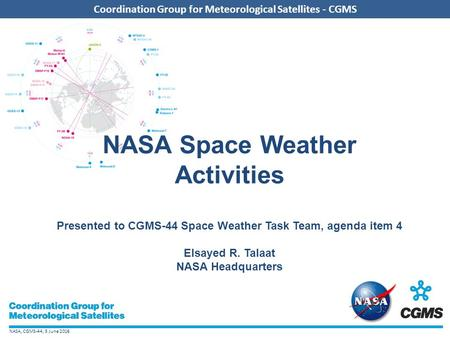 NASA, CGMS-44, 5 June 2016 Coordination Group for Meteorological Satellites - CGMS NASA Space Weather Activities Presented to CGMS-44 Space Weather Task.