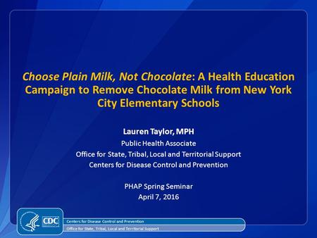 Choose Plain Milk, Not Chocolate: A Health Education Campaign to Remove Chocolate Milk from New York City Elementary Schools Lauren Taylor, MPH Public.