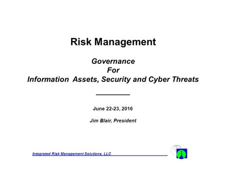 Integrated Risk Management Solutions, LLC___________________________ Risk Management Governance For Information Assets, Security and Cyber Threats ______.