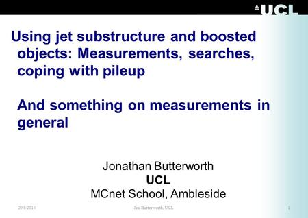 Using jet substructure and boosted objects: Measurements, searches, coping with pileup And something on measurements in general Jonathan Butterworth UCL.