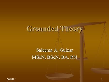 7/2/20161 Grounded Theory Saleema A. Gulzar MScN, BScN, BA, RN.