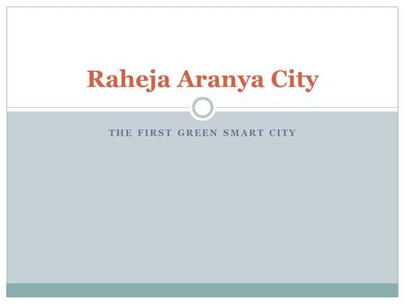 THE FIRST GREEN SMART CITY Raheja Aranya City. Aranya City - Township.