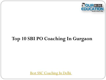 Top 10 SBI PO Coaching In Gurgaon Best SSC Coaching In Delhi.