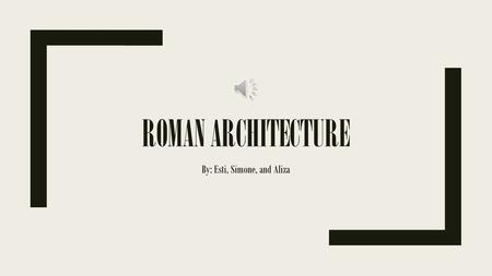 ROMAN ARCHITECTURE By: Esti, Simone, and Aliza Architecture ■Many of the building they made were made with brick and marble, and stone. ■The amphitheater.