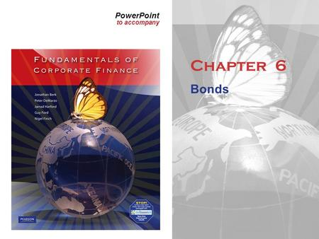 PowerPoint to accompany Chapter 6 Bonds. Copyright © 2011 Pearson Australia (a division of Pearson Australia Group Ltd) – 9781442502000 / Berk/DeMarzo/Harford.