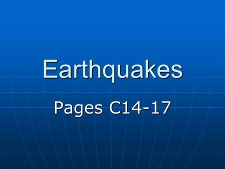 Earthquakes Pages C14-17. What is an Earthquake? A vibration, or shaking of earth's crust A vibration, or shaking of earth's crust During an earthquake,