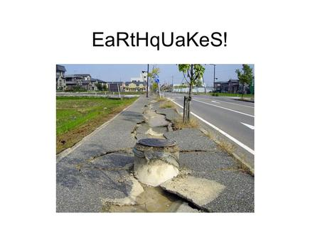 EaRtHqUaKeS!. More than 700 Earthquakes that are strong enough to cause damage occur every year. Earthquakes are caused by stress applied to rocks from.