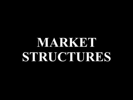 MARKET STRUCTURES. What you write: Market classification based off of: number and size of firms type of product type of competition What you need to know: