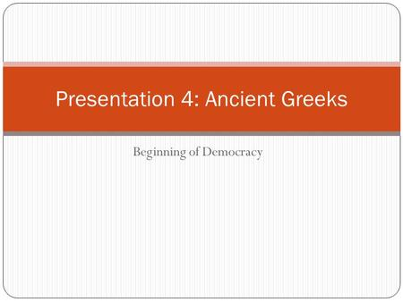 Beginning of Democracy Presentation 4: Ancient Greeks.