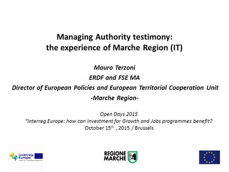 "Open Days 2015 ""Interreg Europe: how can Investment for Growth and Jobs programmes benefit? October 15 th, 2015 / Brussels Managing Authority testimony:"