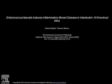 Enterococcus faecalis Induces Inflammatory Bowel Disease in Interleukin-10 Knockout Mice Edward Balish, Thomas Warner The American Journal of Pathology.