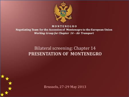 M O N T E N E G R O Negotiating Team for the Accession of Montenegro to the European Union Working Group for Chapter 14 – Air Transport Bilateral screening: