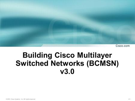 © 2003, Cisco Systems, Inc. All rights reserved. 2-1 Introducing Campus Networks Building Cisco Multilayer Switched Networks (BCMSN) v3.0.