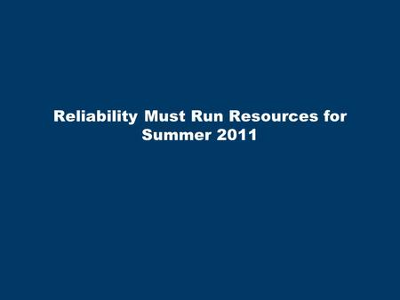 Reliability Must Run Resources for Summer 2011. Slide 2 RMR for Summer 2011 RMR Contracts for Mothballed Units ERCOT has signed RMR Agreements with two.