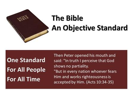 The Bible An Objective Standard One Standard For All People For All Time Then Peter opened his mouth and said: In truth I perceive that God shows no partiality.