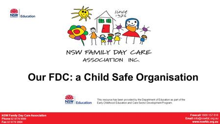 NSW Family Day Care Association Phone 02 9779 9999 Fax 02 9779 9998 Freecall 1800 157 818  NSW Family Day Care.