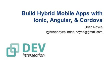 Build Hybrid Mobile Apps with Ionic, Angular, & Cordova Brian