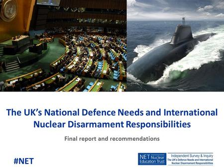 The UK's National Defence Needs and International Nuclear Disarmament Responsibilities Final report and recommendations #NET.