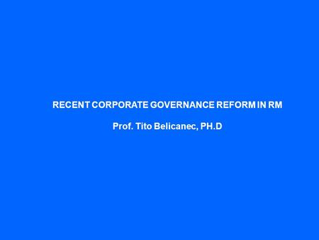 RECENT CORPORATE GOVERNANCE REFORM IN RM Prof. Tito Belicanec, PH.D.