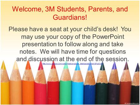Welcome, 3M Students, Parents, and Guardians! Please have a seat at your child's desk! You may use your copy of the PowerPoint presentation to follow along.
