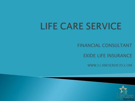 FINANCIAL CONSULTANT EXIDE LIFE INSURANCE WWW.LCARESERVICES.COM.