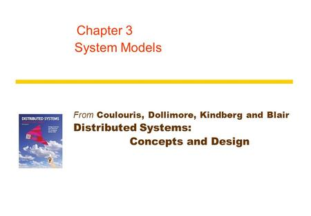 From Coulouris, Dollimore, Kindberg and Blair Distributed Systems: Concepts and Design Chapter 3 System Models.