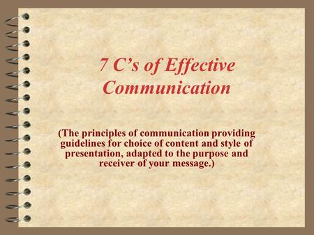 7 C's of Effective Communication (The principles of communication providing guidelines for choice of content and style of presentation, adapted to the.