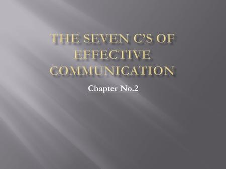 Chapter No.2.  To compose effective written or oral messages, you must apply certain communication principles. These principles provide guidelines for.