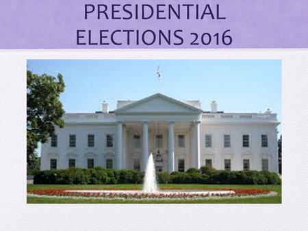 PRESIDENTIAL ELECTIONS 2016. Primaries/Caucuses How does each political party select its best candidate?