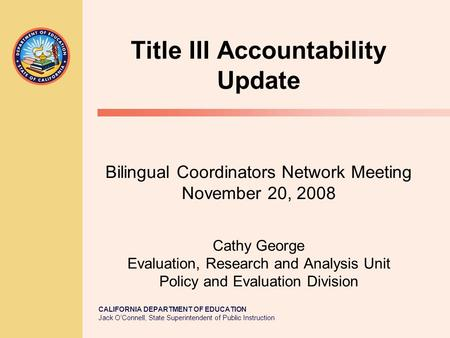 CALIFORNIA DEPARTMENT OF EDUCATION Jack O'Connell, State Superintendent of Public Instruction Title III Accountability Update Bilingual Coordinators Network.