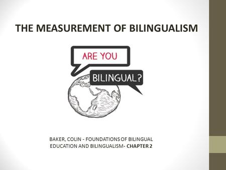 THE MEASUREMENT OF BILINGUALISM BAKER, COLIN - FOUNDATIONS OF BILINGUAL EDUCATION AND BILINGUALISM- CHAPTER 2.