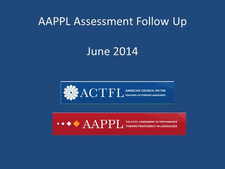 AAPPL Assessment Follow Up June 2014. What is AAPPL Measure? The ACTFL Assessment of Performance toward Proficiency in Languages (AAPPL) is a performance-