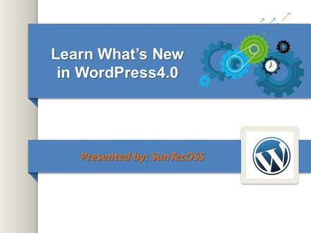 Learn What's New in WordPress4.0 Presented by: SunTecOSS.